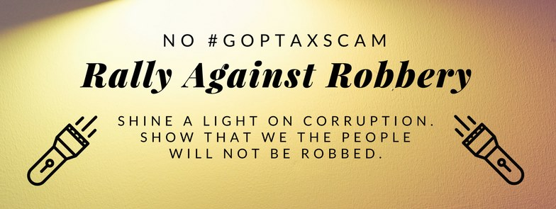 No #GOPTaxScam - Rally Against Robbery
