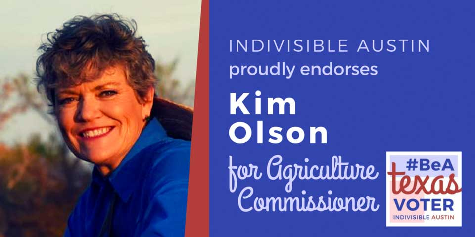 Indivisible Austin proudly endorses Kim Olson for Agriculture Commissioner
