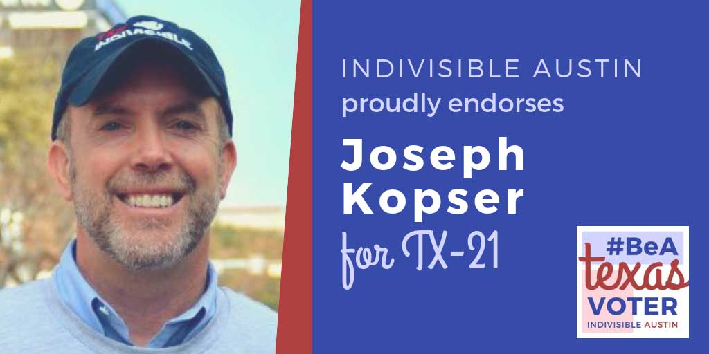 Indivisible Austin proudly endorses Joseph Kopser for TX-21