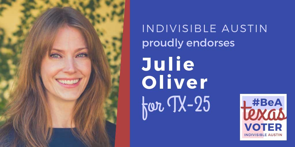 Indivisible Austin proudly endorses Julie Oliver for TX-25