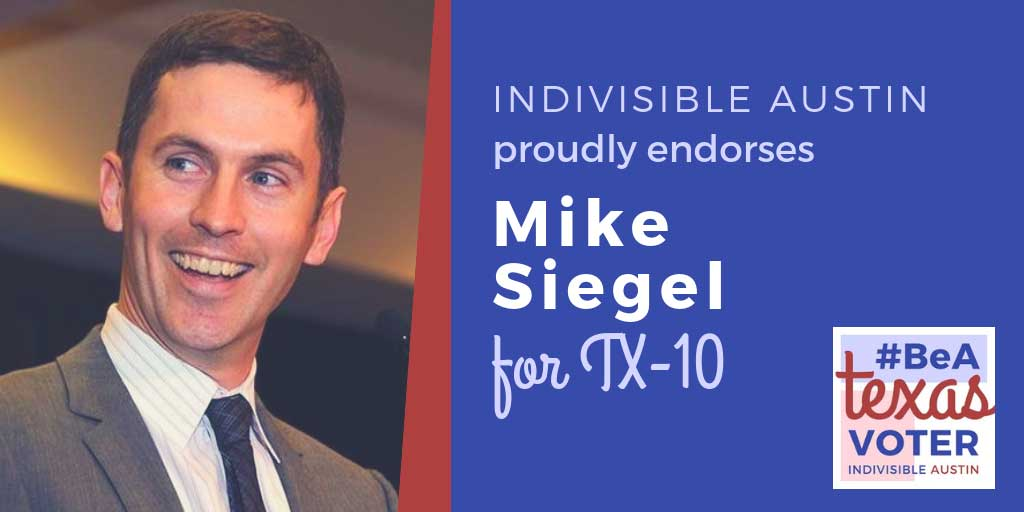 Indivisible Austin proudly endorses Mike Siegel for TX-10
