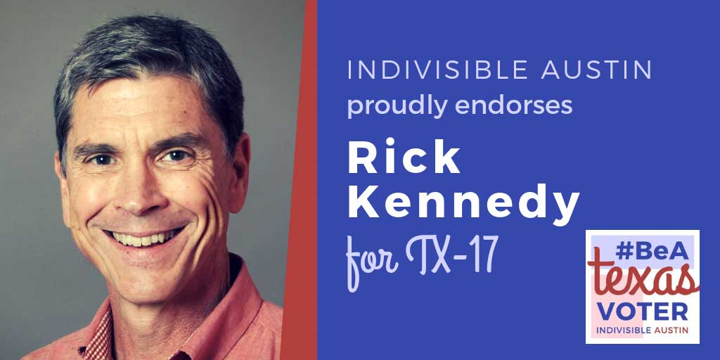 Indivisible Austin proudly endorses Rick Kennedy for TX-17