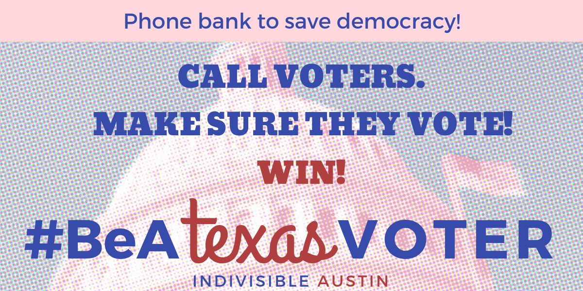 phone bank to save democracy, call voters, make sure they voted, win, Be a Texas Voter