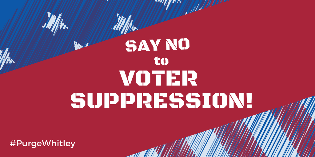 Say NO to David Whitley, say NO to voter suppression